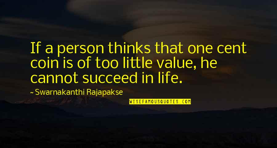 Life Of Success Quotes By Swarnakanthi Rajapakse: If a person thinks that one cent coin