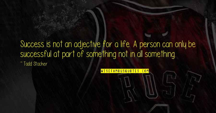 Life Of Success Quotes By Todd Stocker: Success is not an adjective for a life.