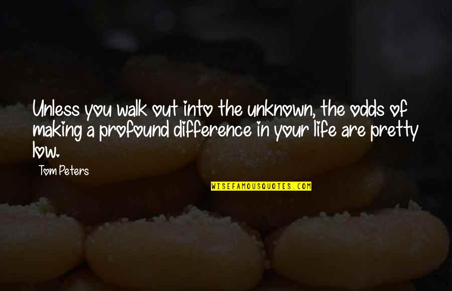 Life Of Success Quotes By Tom Peters: Unless you walk out into the unknown, the