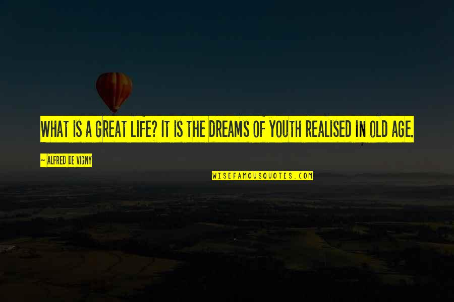 Life Old Age Quotes By Alfred De Vigny: What is a great life? It is the