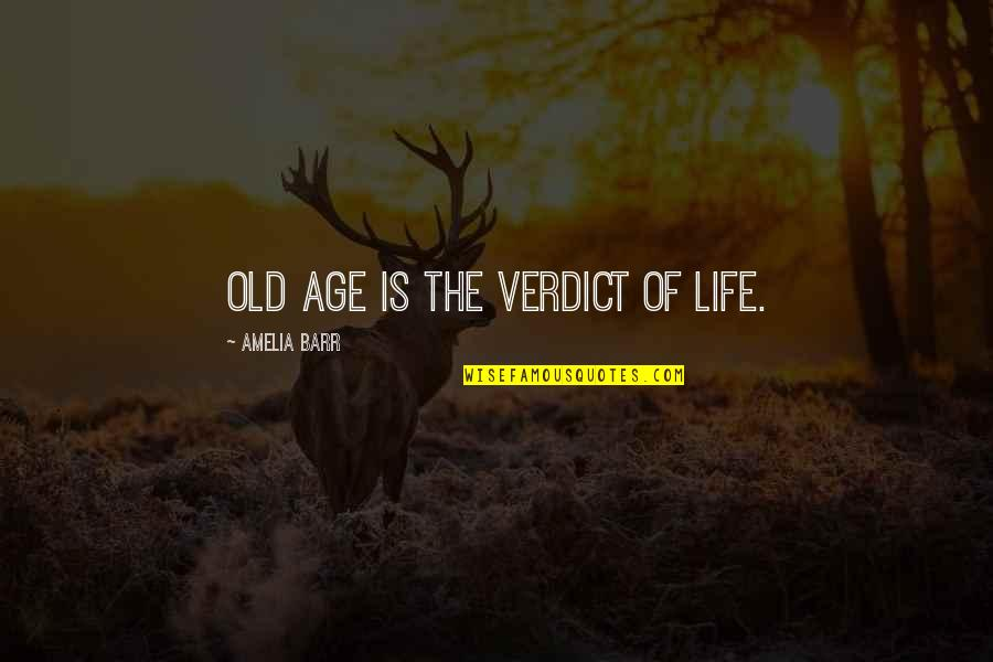 Life Old Age Quotes By Amelia Barr: Old age is the verdict of life.