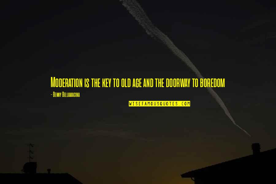 Life Old Age Quotes By Benny Bellamacina: Moderation is the key to old age and