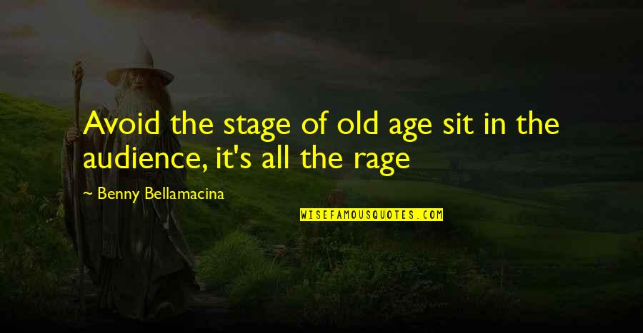 Life Old Age Quotes By Benny Bellamacina: Avoid the stage of old age sit in