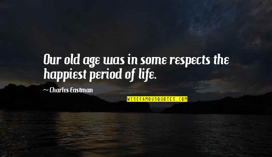 Life Old Age Quotes By Charles Eastman: Our old age was in some respects the