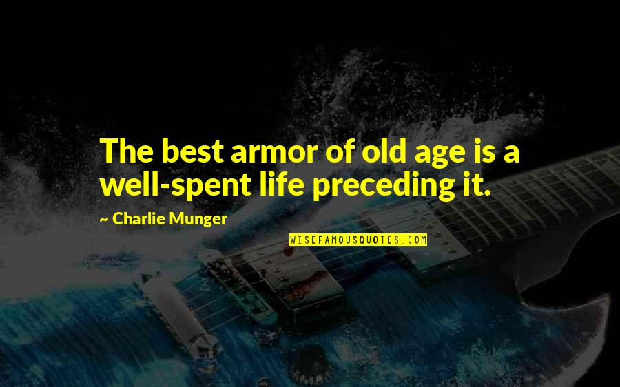 Life Old Age Quotes By Charlie Munger: The best armor of old age is a