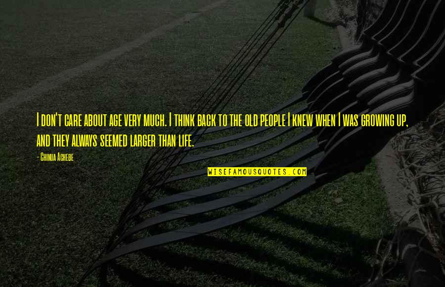 Life Old Age Quotes By Chinua Achebe: I don't care about age very much. I