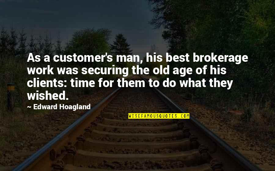 Life Old Age Quotes By Edward Hoagland: As a customer's man, his best brokerage work