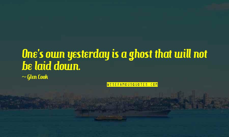 Life Old Age Quotes By Glen Cook: One's own yesterday is a ghost that will