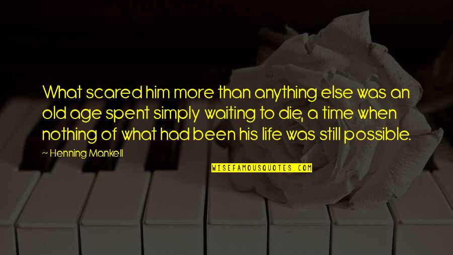 Life Old Age Quotes By Henning Mankell: What scared him more than anything else was