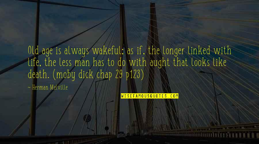 Life Old Age Quotes By Herman Melville: Old age is always wakeful; as if, the