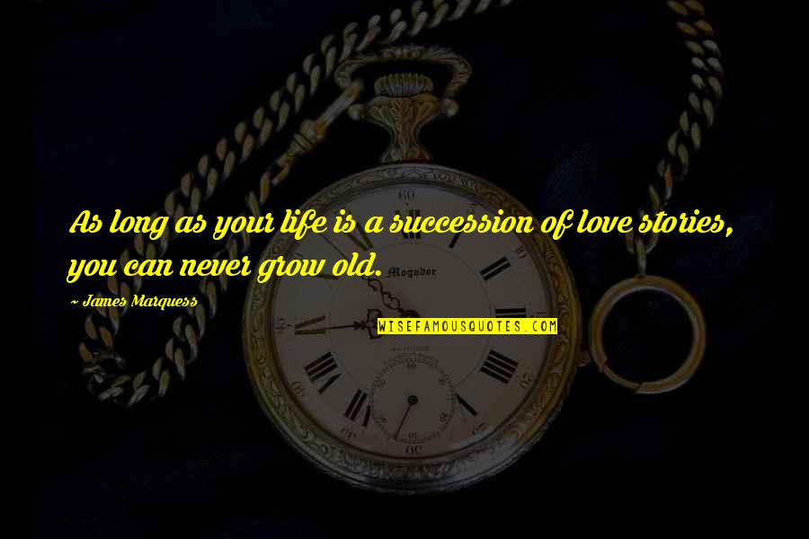 Life Old Age Quotes By James Marquess: As long as your life is a succession