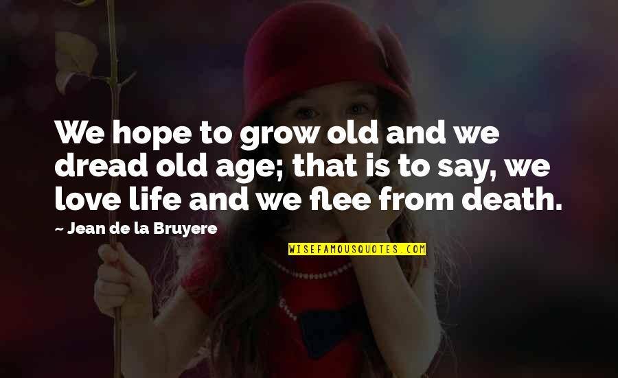 Life Old Age Quotes By Jean De La Bruyere: We hope to grow old and we dread