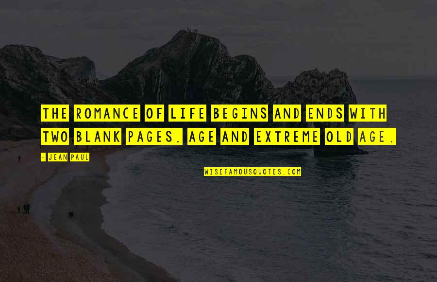 Life Old Age Quotes By Jean Paul: The romance of life begins and ends with