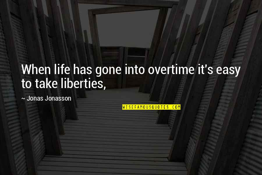 Life Old Age Quotes By Jonas Jonasson: When life has gone into overtime it's easy