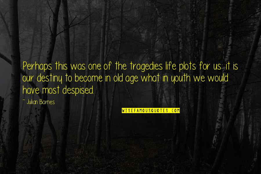 Life Old Age Quotes By Julian Barnes: Perhaps this was one of the tragedies life