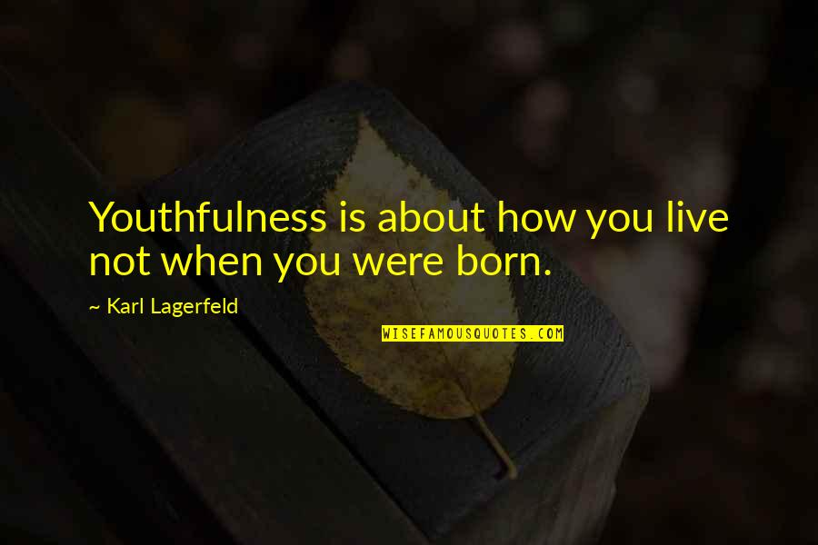 Life Old Age Quotes By Karl Lagerfeld: Youthfulness is about how you live not when