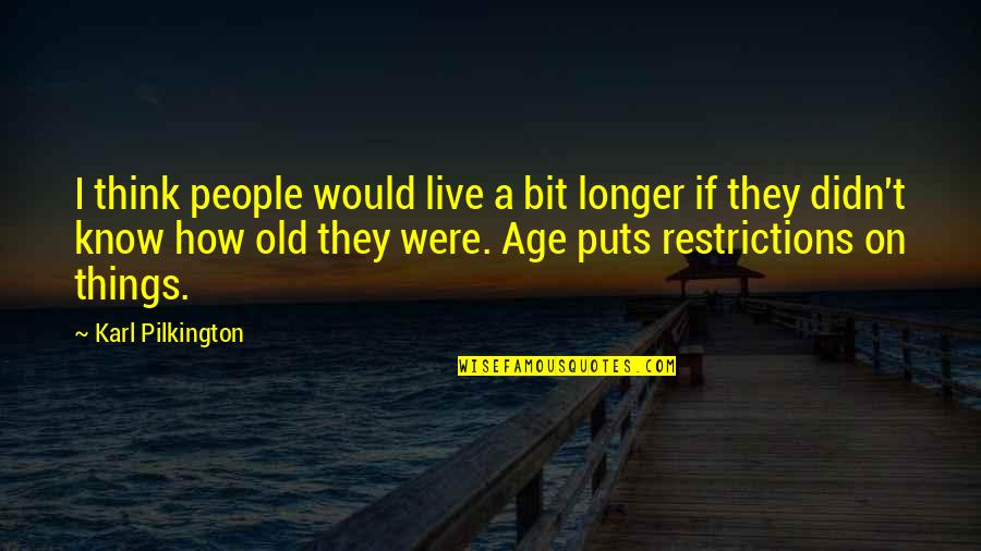 Life Old Age Quotes By Karl Pilkington: I think people would live a bit longer
