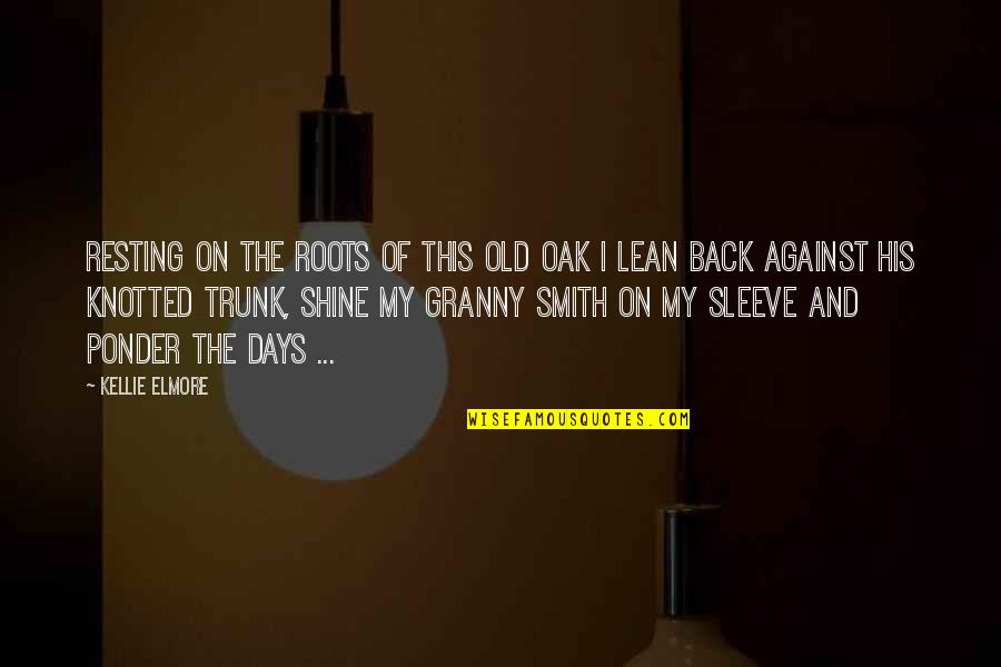 Life Old Age Quotes By Kellie Elmore: Resting on the roots of this old oak
