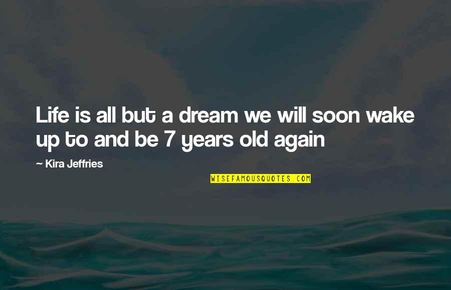 Life Old Age Quotes By Kira Jeffries: Life is all but a dream we will