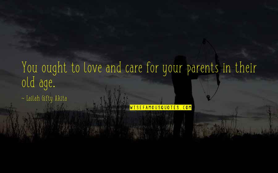 Life Old Age Quotes By Lailah Gifty Akita: You ought to love and care for your