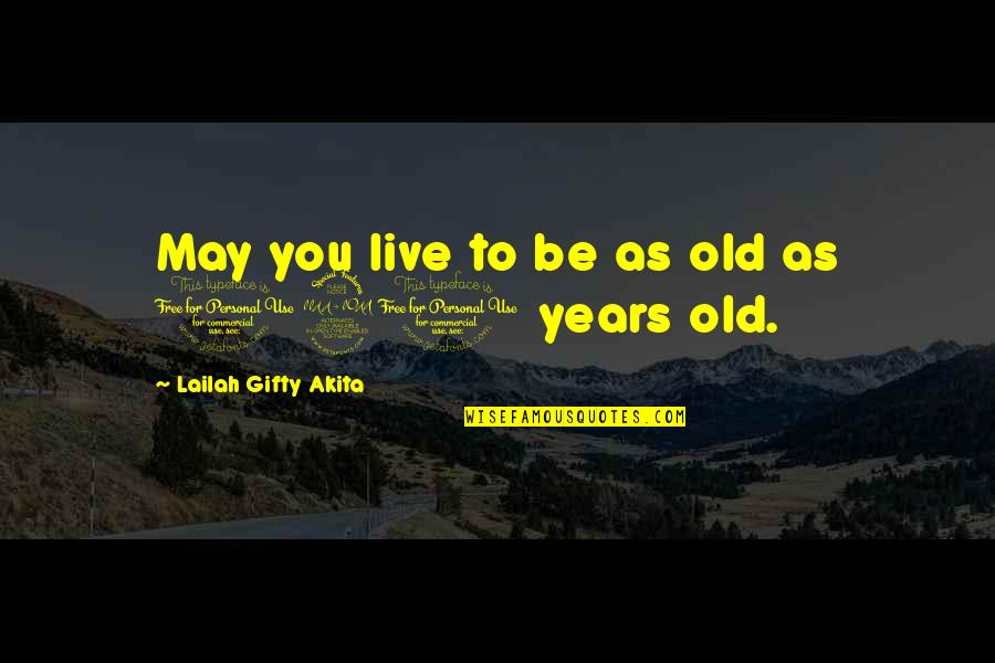 Life Old Age Quotes By Lailah Gifty Akita: May you live to be as old as