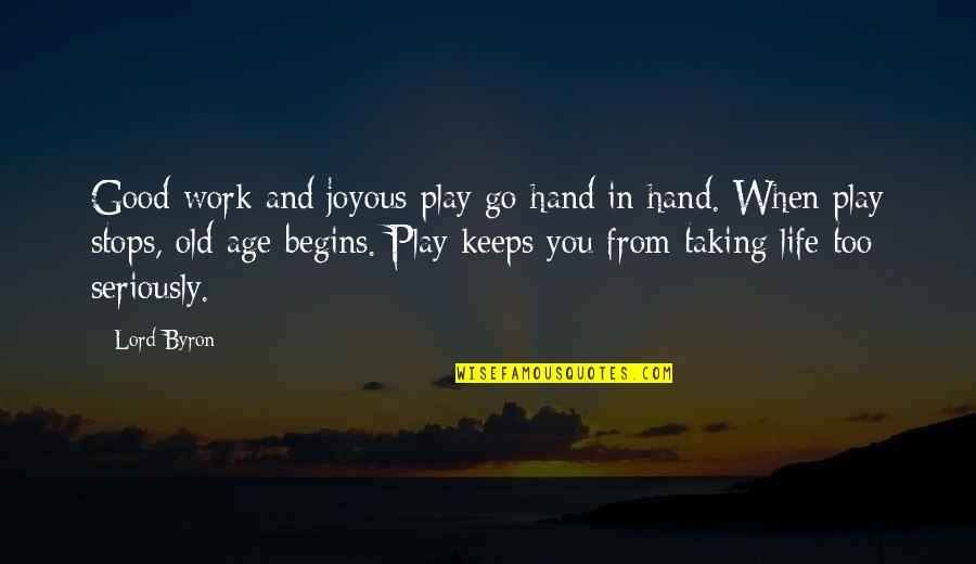 Life Old Age Quotes By Lord Byron: Good work and joyous play go hand in