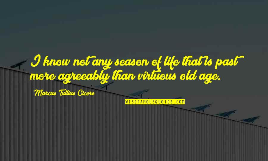 Life Old Age Quotes By Marcus Tullius Cicero: I know not any season of life that
