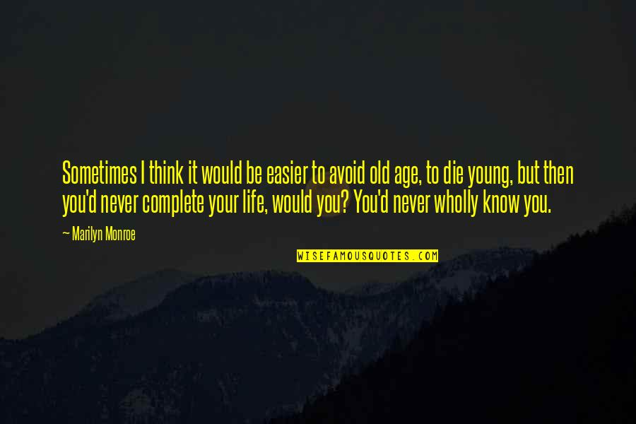 Life Old Age Quotes By Marilyn Monroe: Sometimes I think it would be easier to