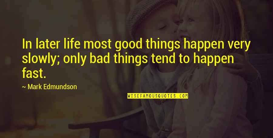 Life Old Age Quotes By Mark Edmundson: In later life most good things happen very