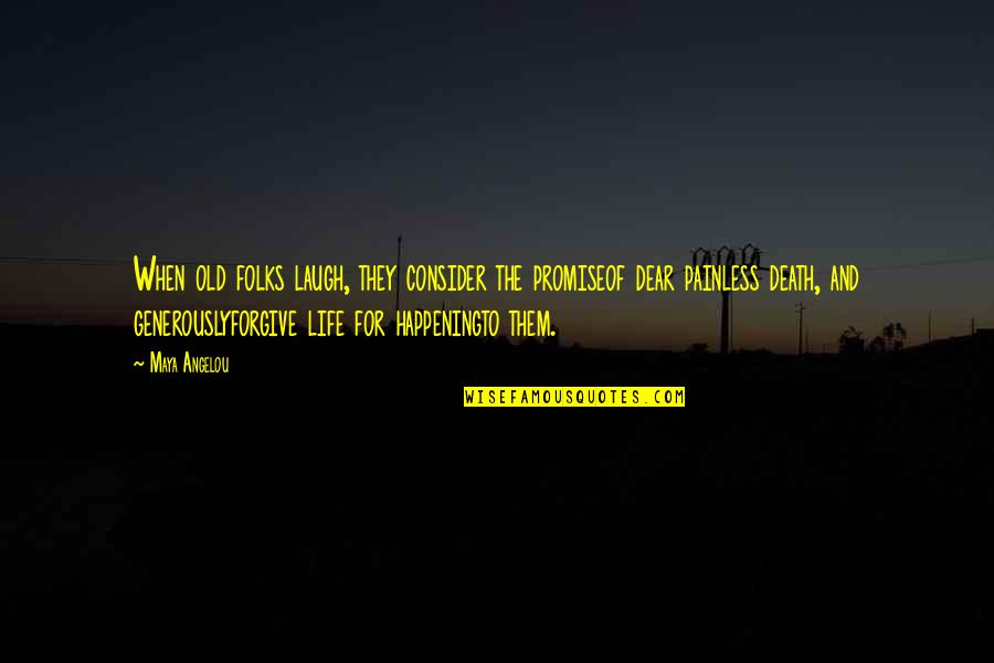 Life Old Age Quotes By Maya Angelou: When old folks laugh, they consider the promiseof