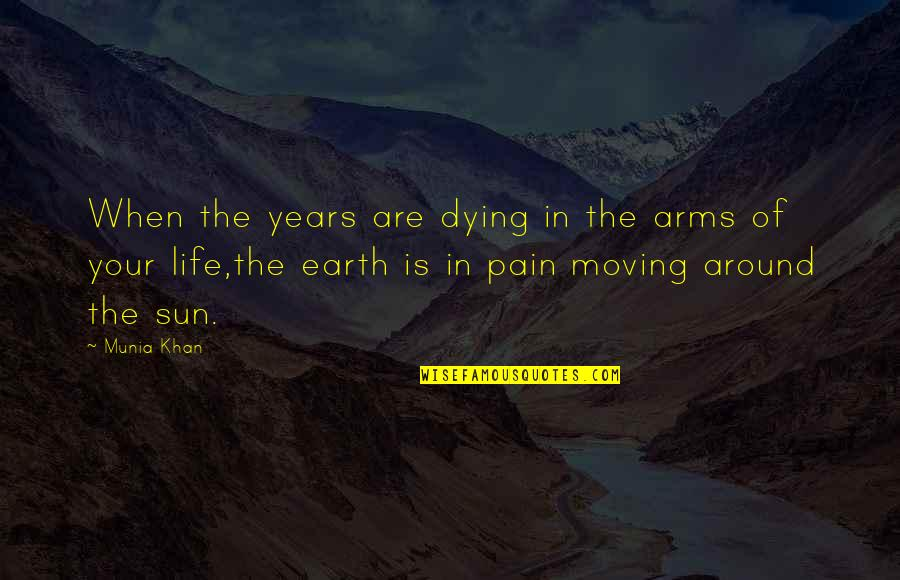 Life Old Age Quotes By Munia Khan: When the years are dying in the arms