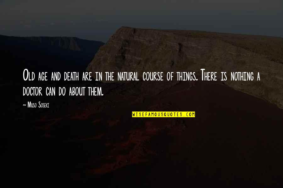 Life Old Age Quotes By Muso Soseki: Old age and death are in the natural