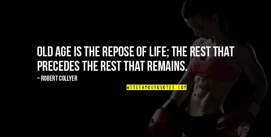 Life Old Age Quotes By Robert Collyer: Old age is the repose of life; the