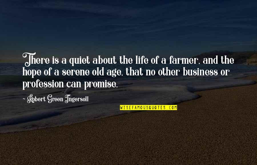 Life Old Age Quotes By Robert Green Ingersoll: There is a quiet about the life of