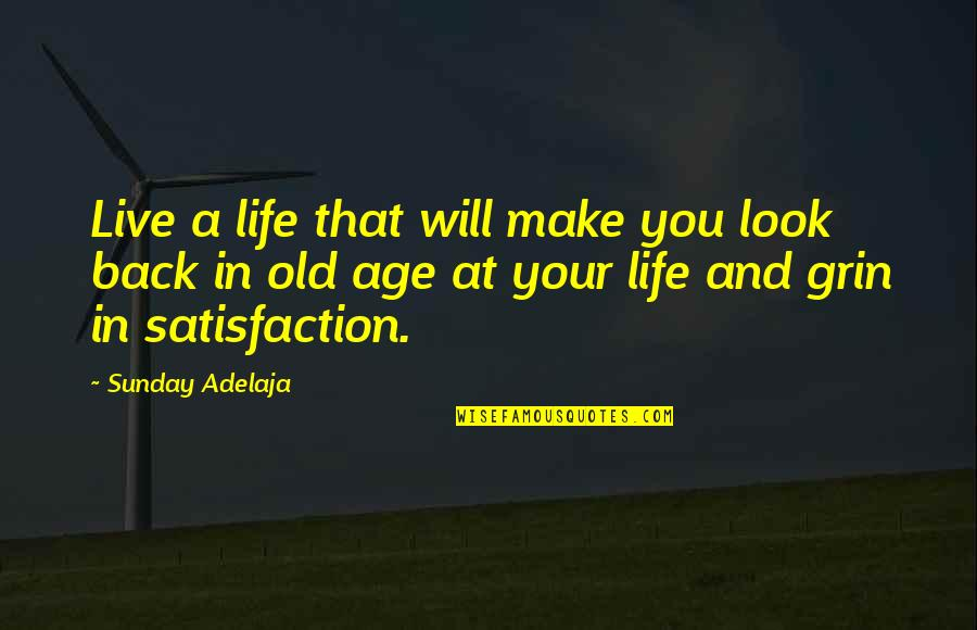 Life Old Age Quotes By Sunday Adelaja: Live a life that will make you look