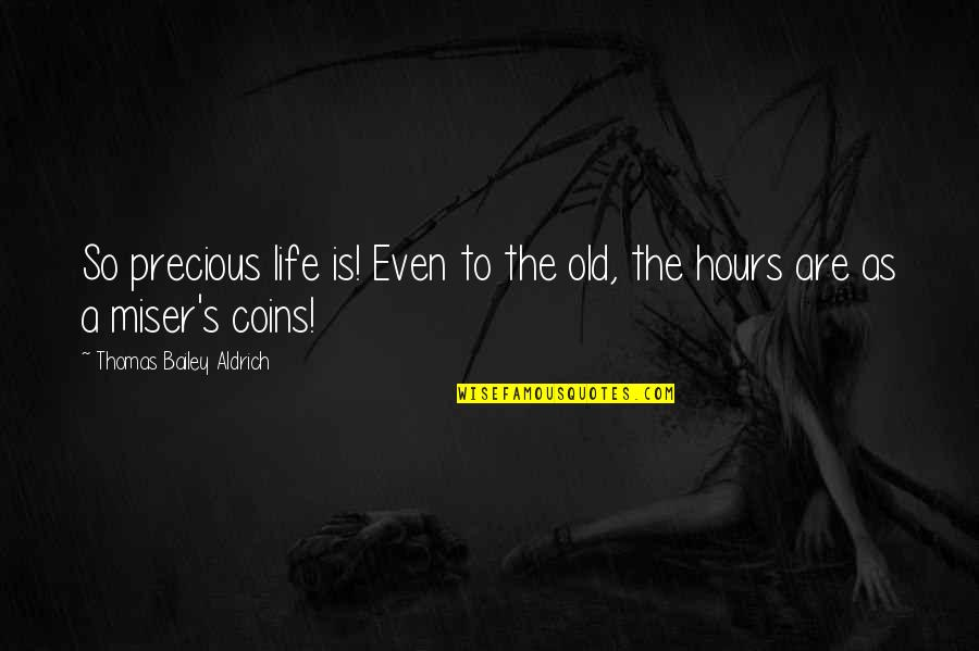 Life Old Age Quotes By Thomas Bailey Aldrich: So precious life is! Even to the old,