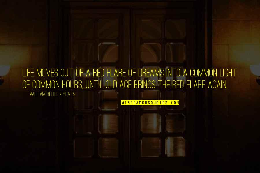 Life Old Age Quotes By William Butler Yeats: Life moves out of a red flare of