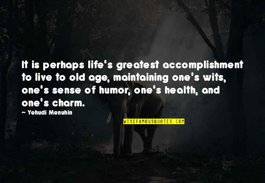 Life Old Age Quotes By Yehudi Menuhin: It is perhaps life's greatest accomplishment to live