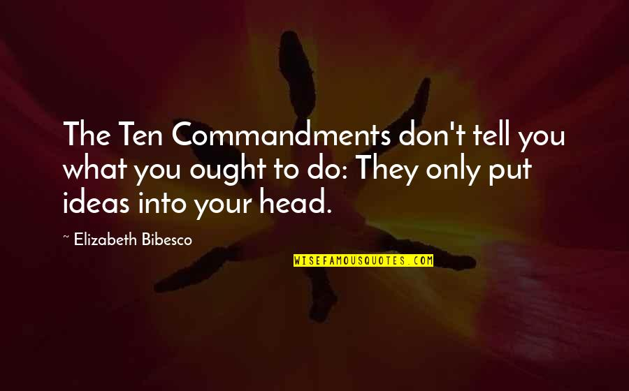 Life Olympus Quotes By Elizabeth Bibesco: The Ten Commandments don't tell you what you