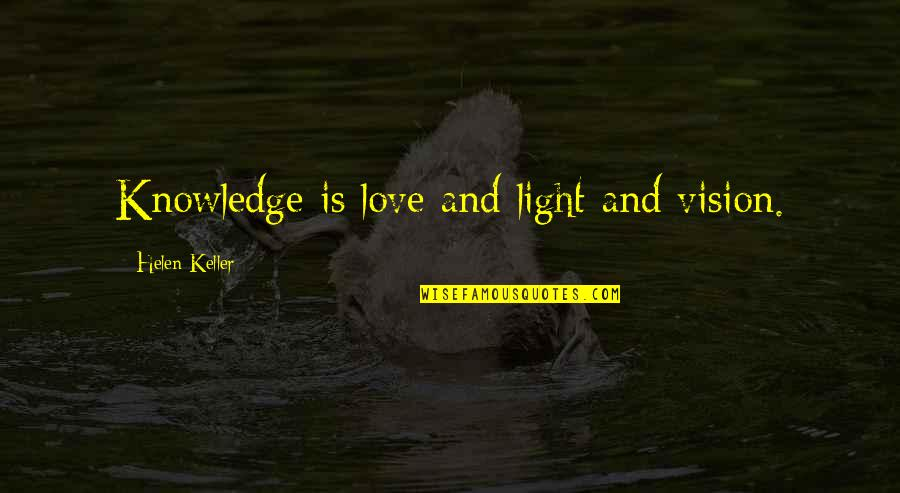 Life Olympus Quotes By Helen Keller: Knowledge is love and light and vision.