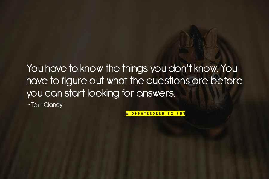 Life Olympus Quotes By Tom Clancy: You have to know the things you don't