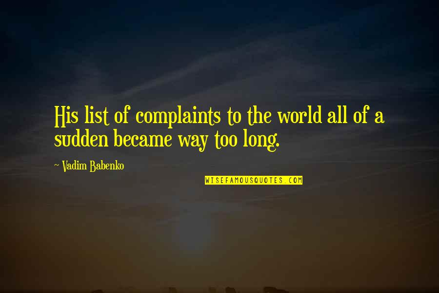 Life Olympus Quotes By Vadim Babenko: His list of complaints to the world all