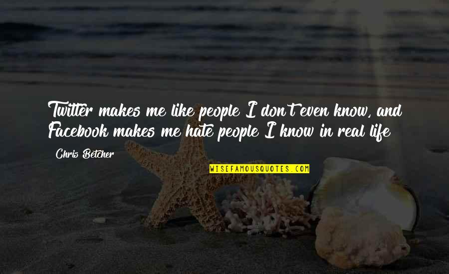 Life On Facebook Quotes By Chris Betcher: Twitter makes me like people I don't even