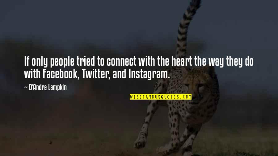 Life On Facebook Quotes By D'Andre Lampkin: If only people tried to connect with the