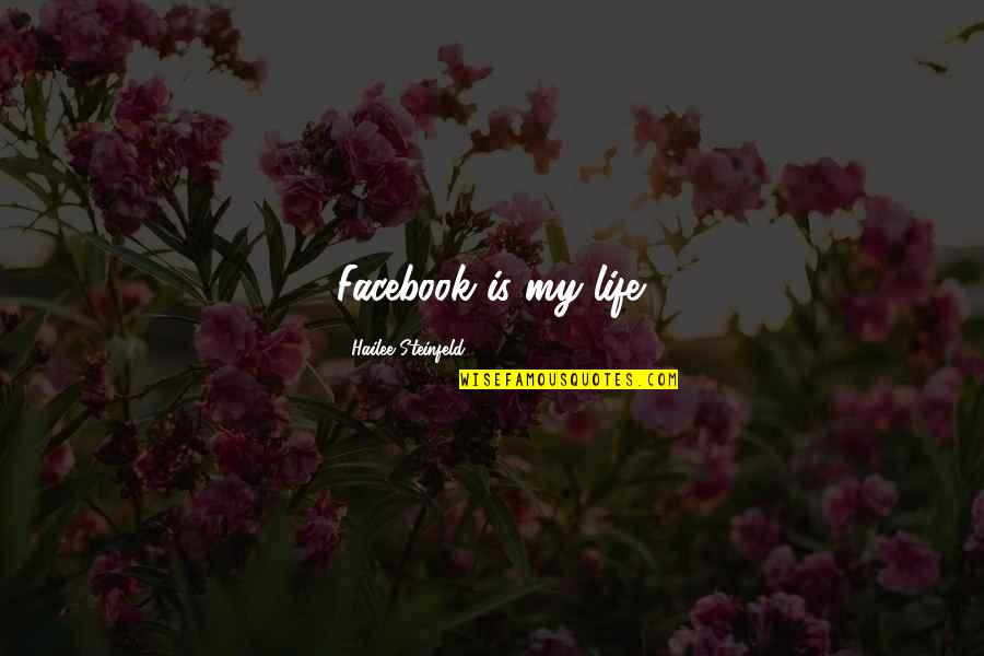 Life On Facebook Quotes By Hailee Steinfeld: Facebook is my life.