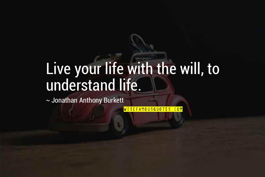 Life On Facebook Quotes By Jonathan Anthony Burkett: Live your life with the will, to understand