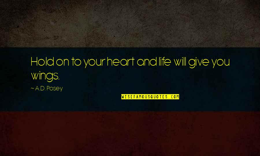 Life On Hold Quotes By A.D. Posey: Hold on to your heart and life will
