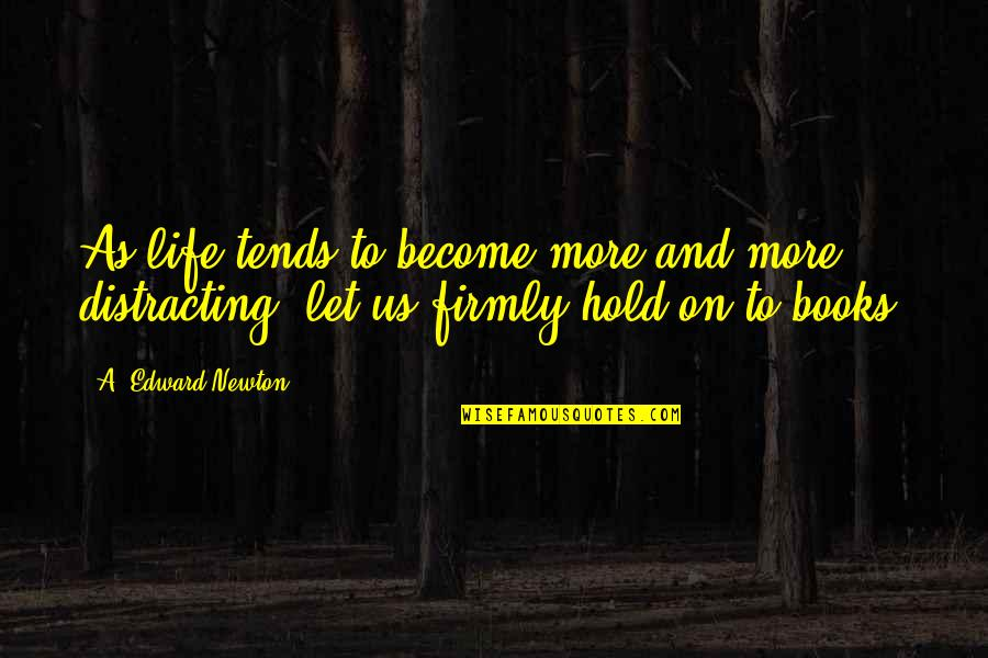 Life On Hold Quotes By A. Edward Newton: As life tends to become more and more