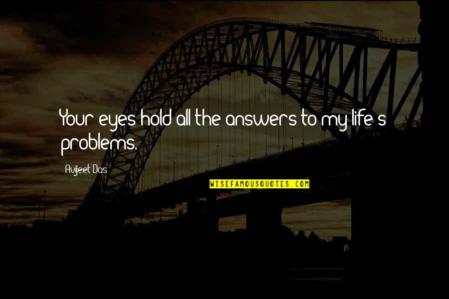 Life On Hold Quotes By Avijeet Das: Your eyes hold all the answers to my