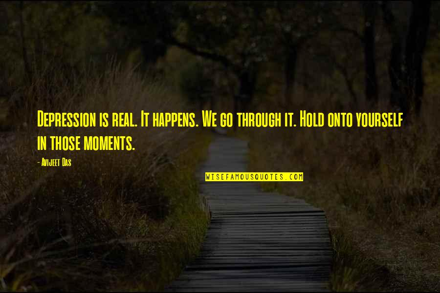 Life On Hold Quotes By Avijeet Das: Depression is real. It happens. We go through